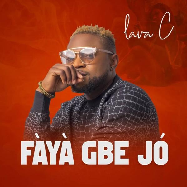 'Fàyà Gbe Jó' Nigerian musician, Lava C, drops new music single (Video)